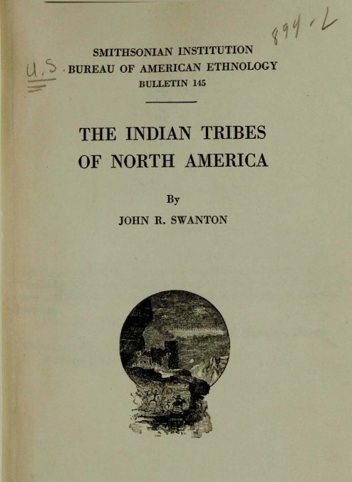 The Indian Tribes of North America by John R. Swanton. Bulletin 145 of the Bureau of American Ethnology. Access the Bureau of American Ethnology reports at GenealogyBank: http://genealogybank.com/explore/documents/all?lname=&fname=&kwinc=Bureau+of+American+Ethnology&kwexc=&dateType=range&rgfromDate=&rgtoDate=&formDate=&formDateFlex=10&sort=bst  #genealogy