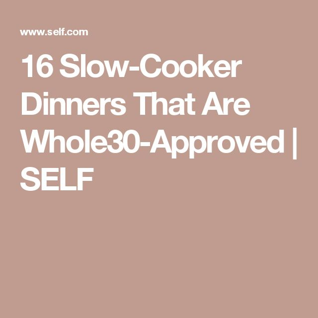 16 Slow-Cooker Dinners That Are Whole30-Approved | SELF