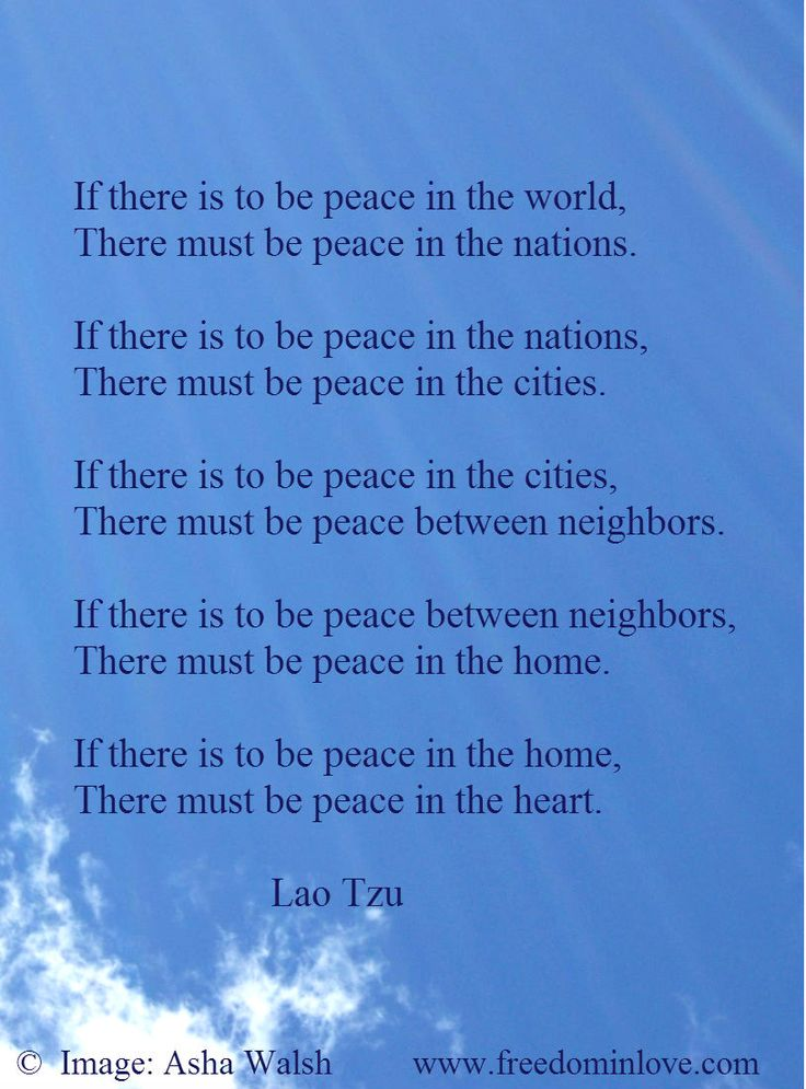 Lao Tzu peace in the nations.  I pray that all wars stop.  Many innocent people die on both sides.  War promotes hatred for generations.  Please pray as I do nightly for PEACE.  DB