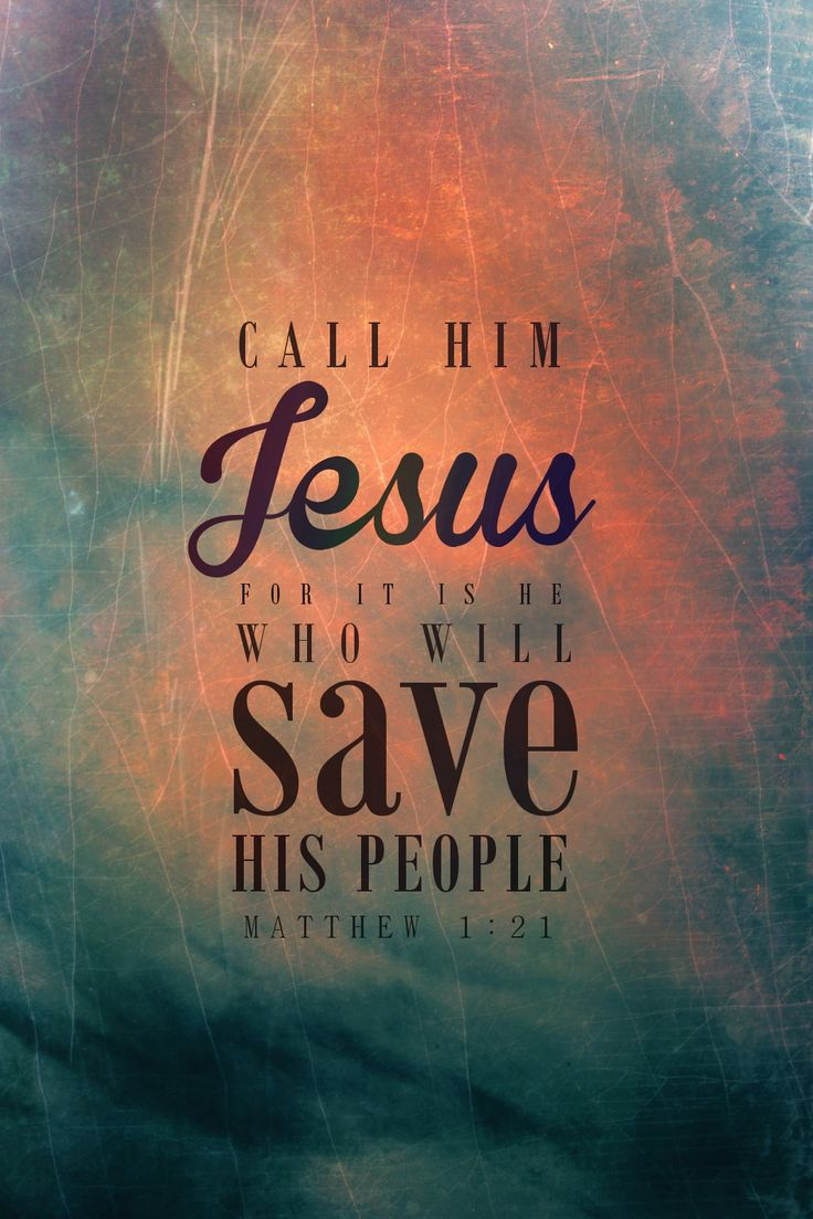 """Matthew 1:21 (WEB) - She shall give birth to a son. You shall call his name Jesus, for it is he who shall save his people from their sins."""""""