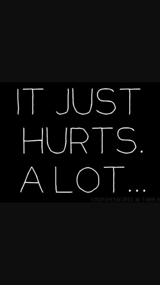 """It just hurts. A lot.""☹ #Quotes #Hurt #Sad"