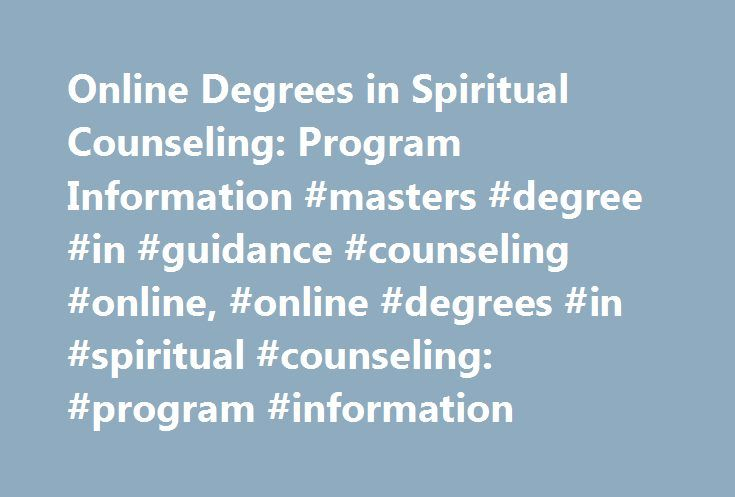 Online Degrees in Spiritual Counseling: Program Information #masters #degree #in #guidance #counseling #online, #online #degrees #in #spiritual #counseling: #program #information http://sierra-leone.remmont.com/online-degrees-in-spiritual-counseling-program-information-masters-degree-in-guidance-counseling-online-online-degrees-in-spiritual-counseling-program-information/  Online Degrees in Spiritual Counseling: Program Information Find schools that offer these popular programs Clinical…