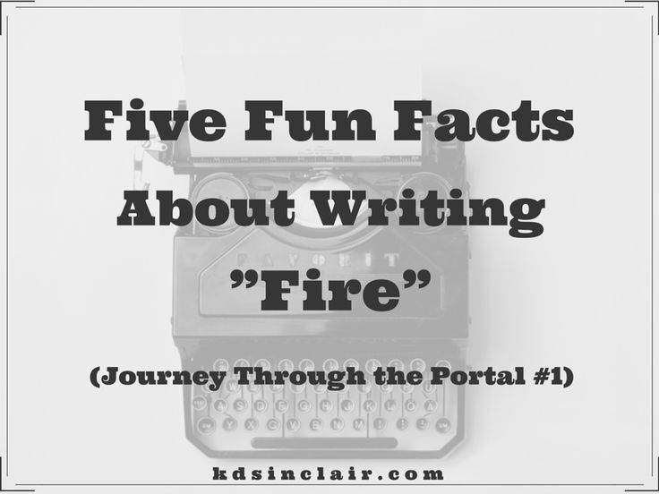 "In this post I will share five fun facts about what it was like to write ""Fire"" (Journey Through the Portal, book 1)."