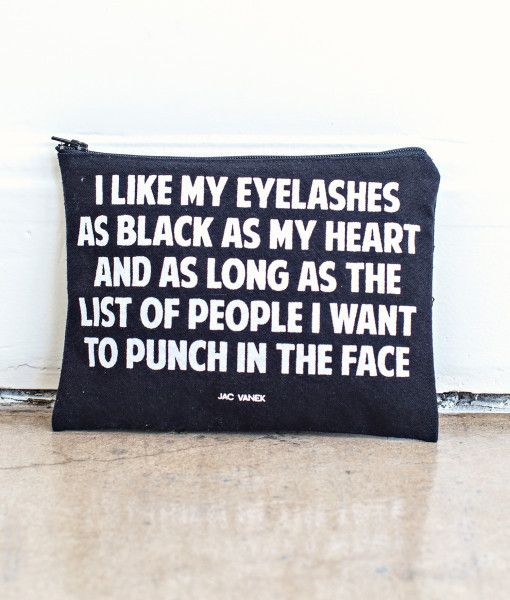 """The only thing that matters in life is great eyelashes and no new friends. The """"I like my eyelashes as black as my heart and as long as the list of people I want to punch in the face"""" pouch is made wi"""