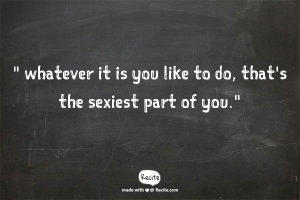 """"""" whatever it is you like to do, that's the sexiest part of you."""" -    Nick Offerman"""