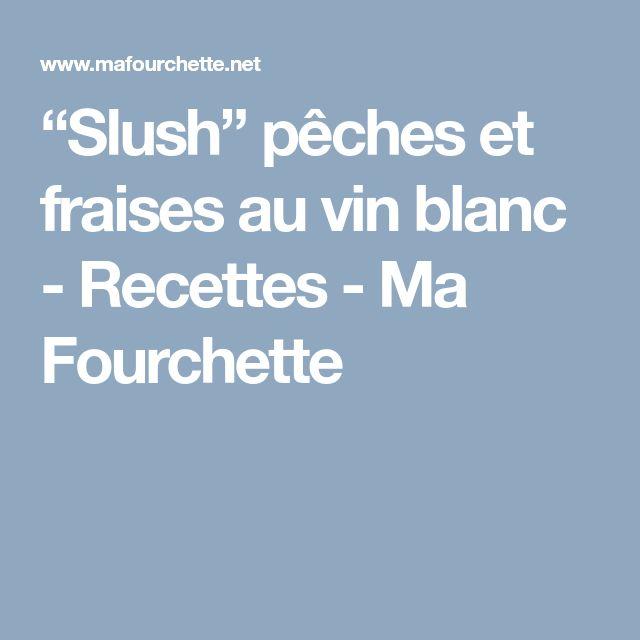 """""""Slush"""" pêches et fraises au vin blanc - Recettes - Ma Fourchette"""