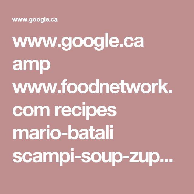 www.google.ca amp www.foodnetwork.com recipes mario-batali scampi-soup-zuppa-di-scampi-recipe-2013589.amp
