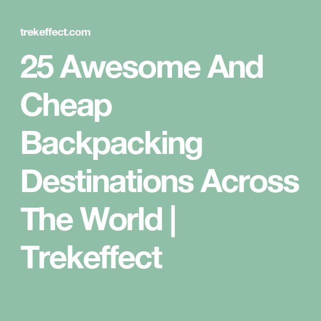 25 Awesome And Cheap Backpacking Destinations Across The World | Trekeffect