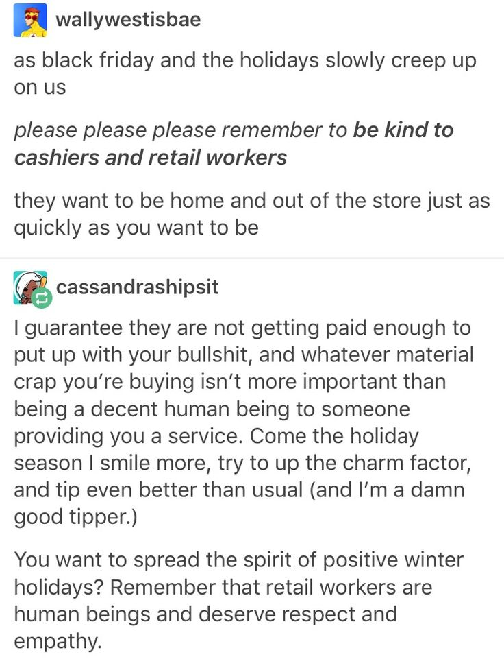 As someone who works in retail and is dreading working on Black Friday and up through Christmas Eve, PLEASE keep this in mind.