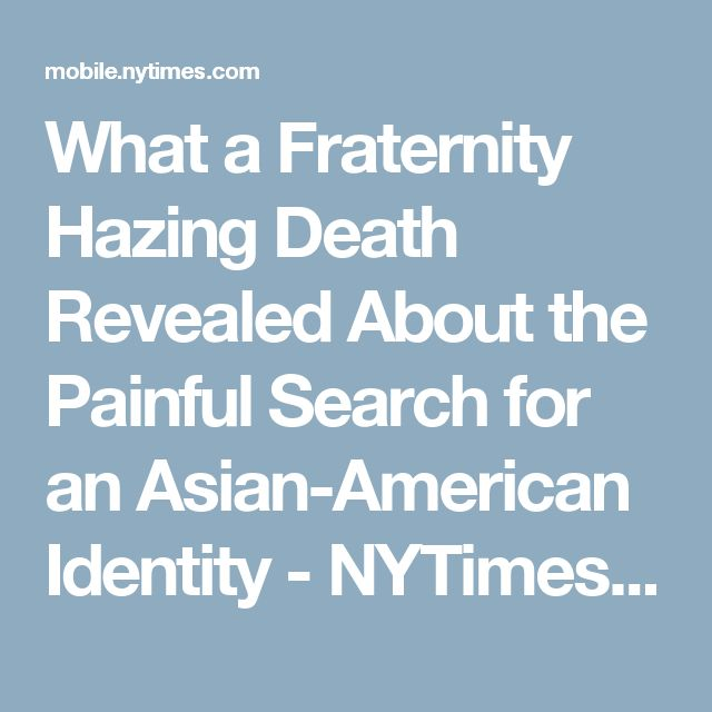What a Fraternity Hazing Death Revealed About the Painful Search for an Asian-American Identity - NYTimes.com