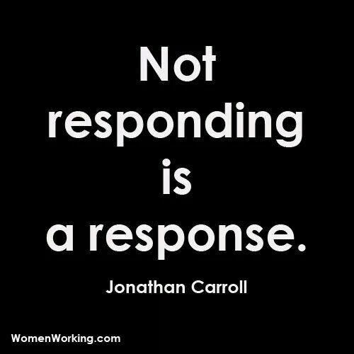 Not responding is a response. I fucking hate being ignored. Glad I'm done w that BS.