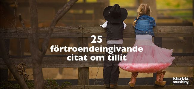 25 förtroendeingivande citat om tillit | Tillit är grunden i alla goda relationer. Ta del av dessa kloka citat om tillit för att skapa närhet och bygga förtroende. | www.klarblacoaching.se