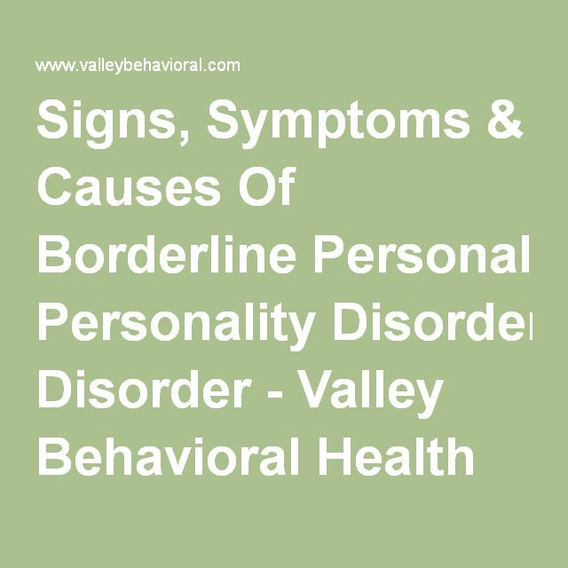 Signs, Symptoms & Causes Of Borderline Personality Disorder - Valley Behavioral Health