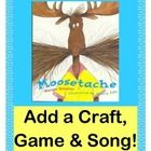 """""""MOOSETACHE"""" - ADD A GAME, CRAFT, AND SONG!  Everybody loves reading """"MOOSETACHE"""", by Margie Palatini and Henry Cole.  Extend the learning with a GROUP GAME that uses the book's great RHYMING  and ALLITERATIVE LANGUAGE!  Re-tell the story with rhythm!  Make a MOOSECRAFT (template included), complete with a Moosetache for 're-styling' during the game!  Be 'bodacious and outrageous', and bring this wonderful Story Book to life!  (10 pages)  Joyful Noises Express TpT!  $"""