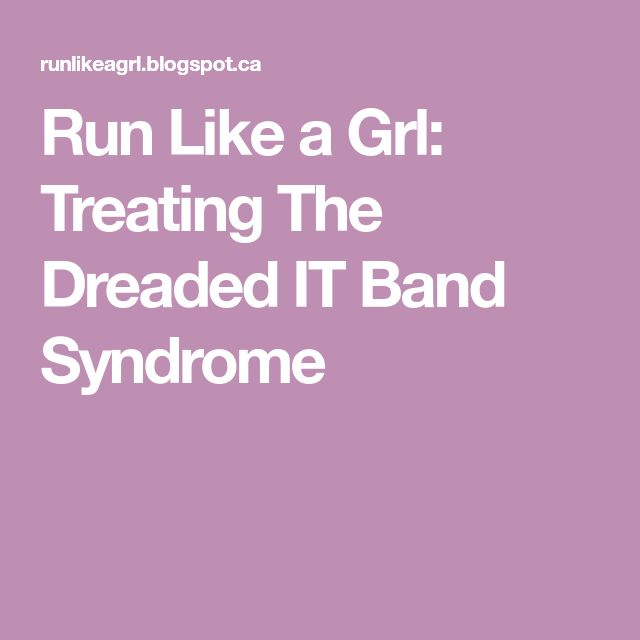Run Like a Grl: Treating The Dreaded IT Band Syndrome