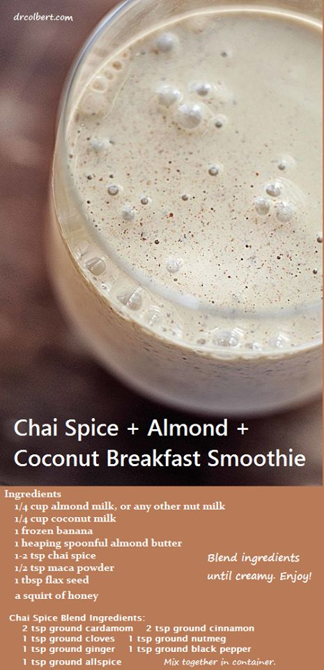 From Don Colbert, M.D. Chai spices have long been known for their antioxidant, anti-inflammatory and digestive properties. Raw maca powder is a natural root that is said to balance hormones, decrease anxiety, and boost energy levels and libido. Almond butter adds a little protein kick and richness, and frozen banana with coconut milk makes it creamy and rich. Finally, flax seed adds omega's and fiber. This is a great smoothie for breakfasts