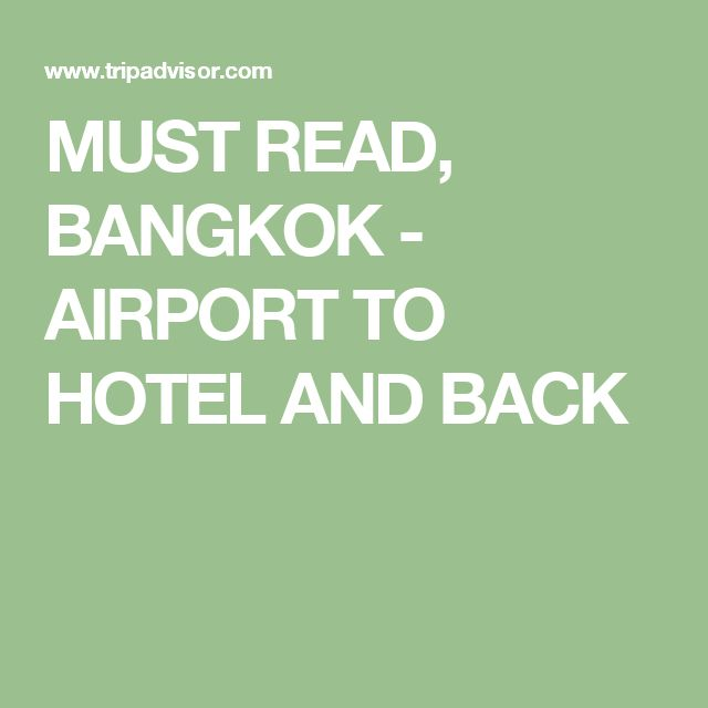 MUST READ, BANGKOK - AIRPORT TO HOTEL AND BACK
