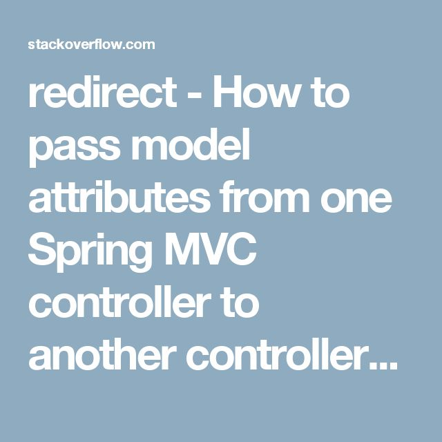redirect - How to pass model attributes from one Spring MVC controller to another controller? - Stack Overflow