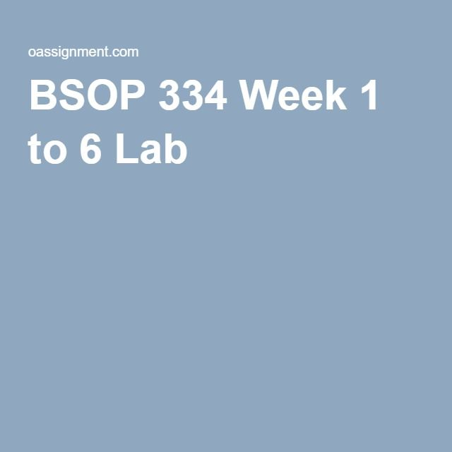 BSOP 334 Week 1 to 6 Lab