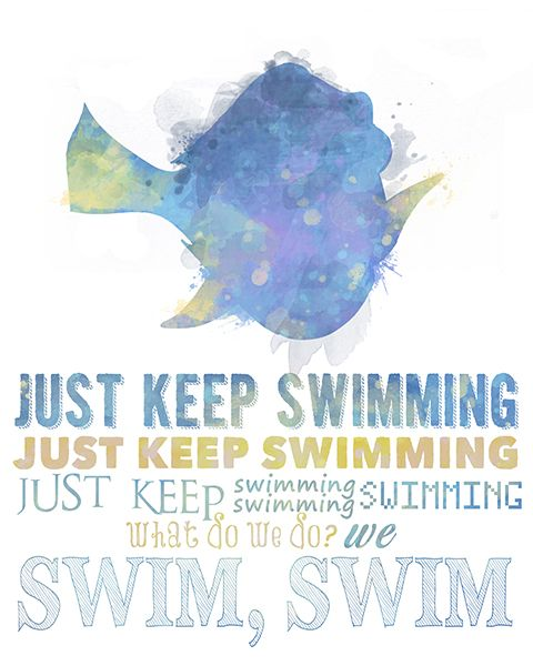 """Just keep swimming."""