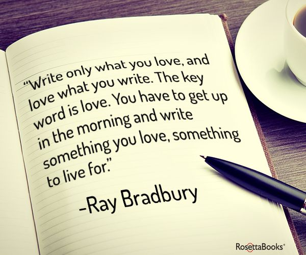 Here's some sound advice from the legendary Ray Bradbury (www.iauthor.uk.com)