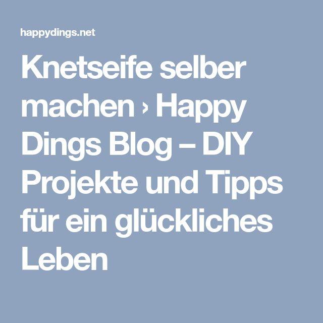Knetseife selber machen › Happy Dings Blog – DIY Projekte und Tipps für ein glückliches Leben