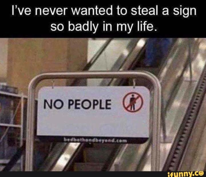 I Ve Never Wanted To Steal A Sign So Badly In My Life Ifunny Stupid Funny Memes Really Funny Memes Funny Relatable Memes
