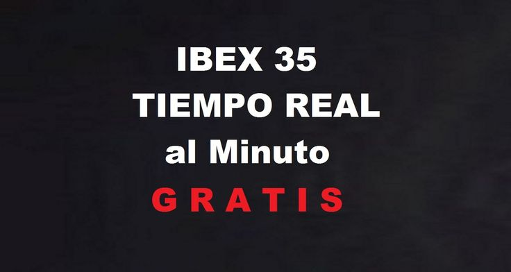 IBEX 35 algunos de los mas importantes valores de LA BOLSA DE MADRID y de el mercado continuo en tiempo real gratis AL MINUTO en la web: http://bolsademadrid.org