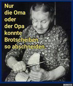 Nur die Oma oder der Opa konnte Brotscheiben.. – Gabriele B.