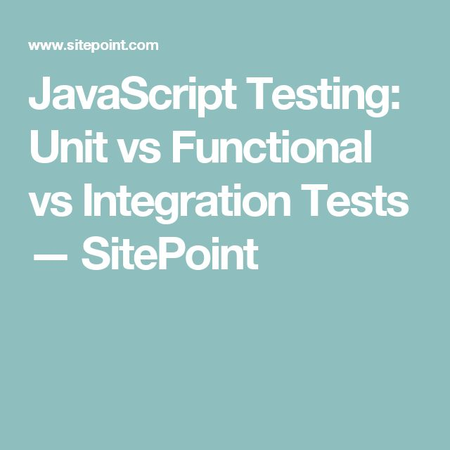 JavaScript Testing: Unit vs Functional vs Integration Tests — SitePoint