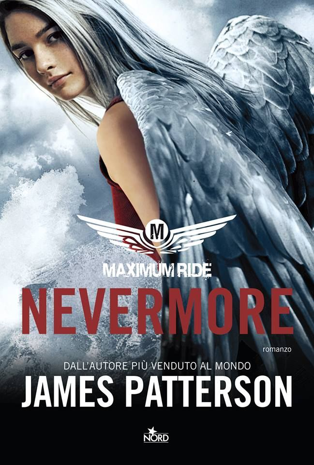 Maximum Ride. Nevermore di James Patterson - Nord - 18 luglio