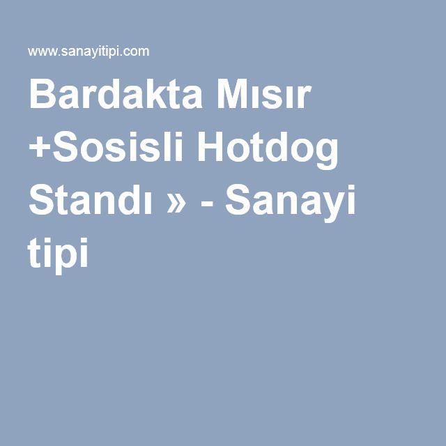 Bardakta Mısır +Sosisli Hotdog Standı » - Sanayi tipi