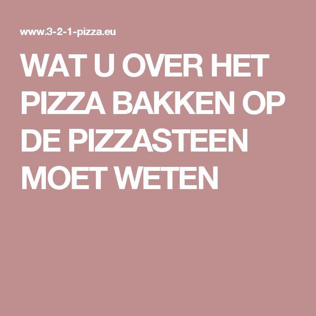 WAT U OVER HET PIZZA BAKKEN OP DE PIZZASTEEN MOET WETEN