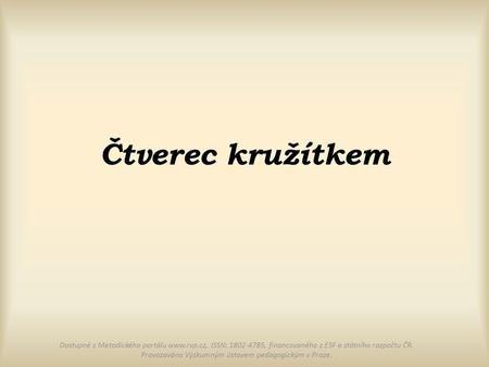 Čtverec kružítkem Dostupné z Metodického portálu www.rvp.cz, ISSN: 1802-4785, financovaného z ESF a státního rozpočtu ČR. Provozováno Výzkumným ústavem.