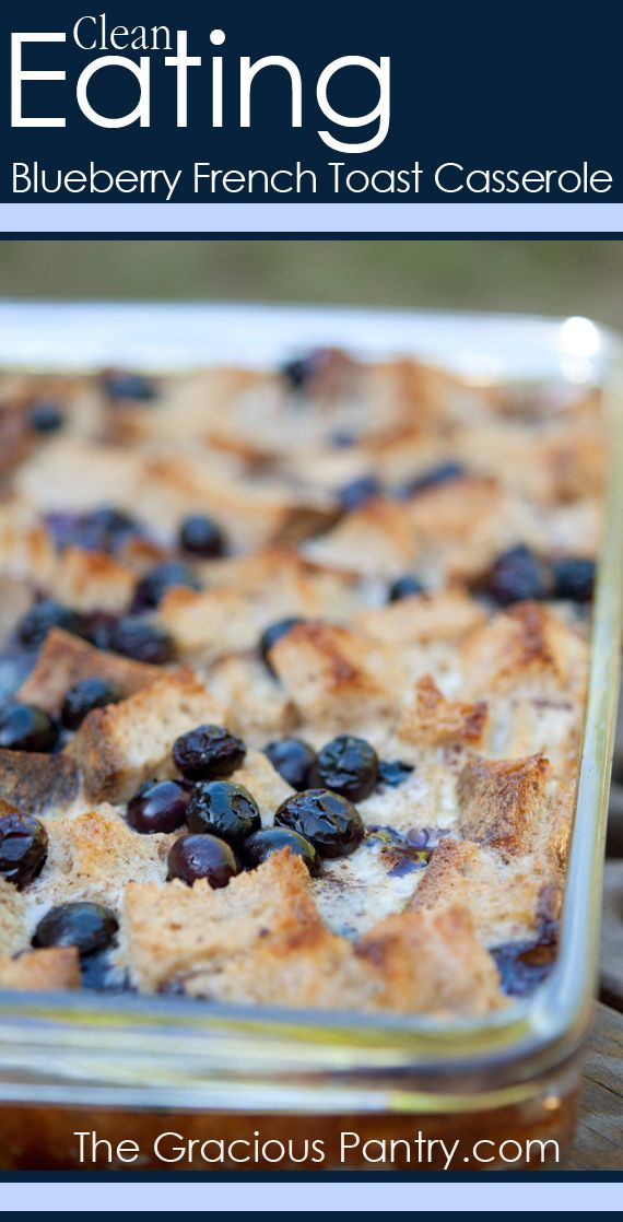 Clean Eating Blueberry French Toast Casserole. #cleaneatingrecipes #cleaneatingcasseroles #casserole #breakfast