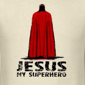 Jesus you're my superhero. You're my star. My best friend.