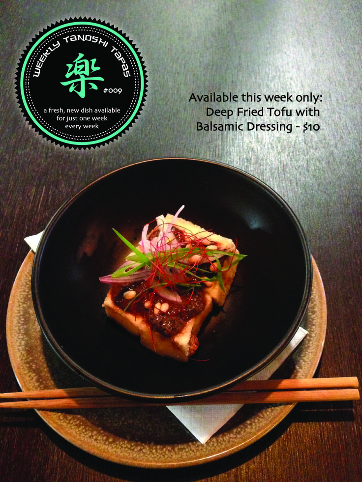 Tanoshi Tapas #009 Available this week only Deep Fried Tofu with Balsamic Dressing - $10
