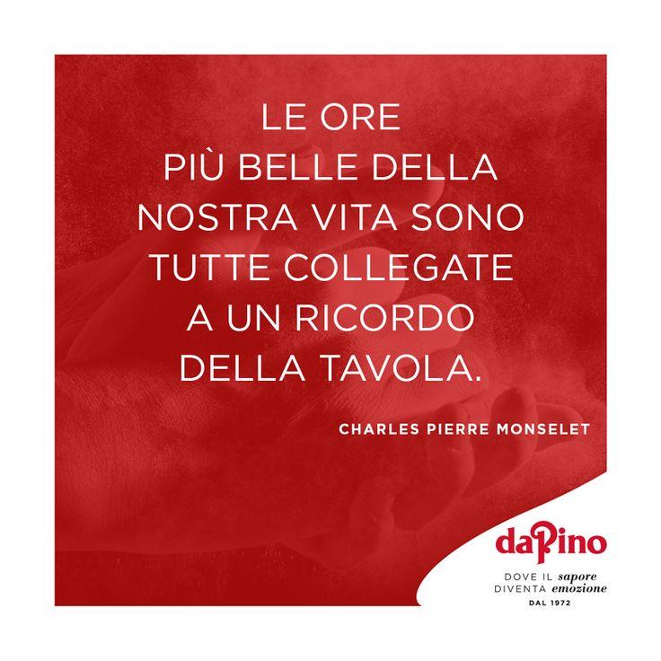 """""""Le ore più belle della nostra vita sono tutte collegate a un ricordo della tavola"""". (Charles Pierre Monselet) #daPino_it #ristorante #pizzeria #citazioni"""