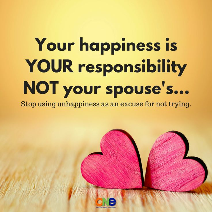 Your happiness is your responsibility not your spouse's.