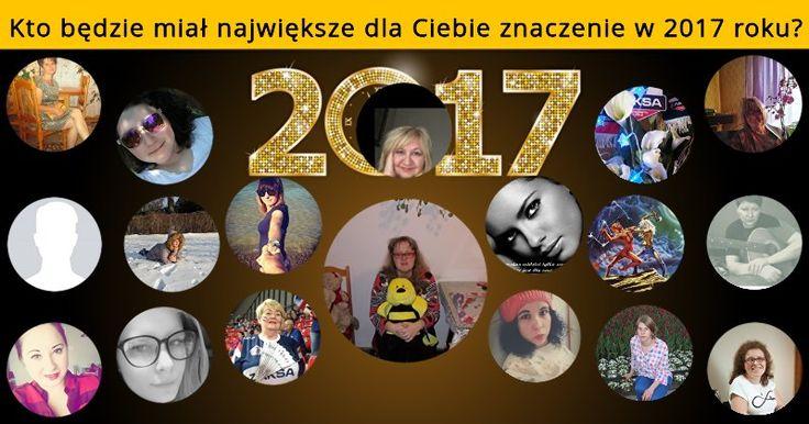 Kto będzie miał największe dla Ciebie znaczenie w 2017 roku?