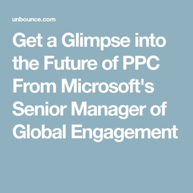 Get a Glimpse into the Future of PPC From Microsoft's Senior Manager of Global Engagement
