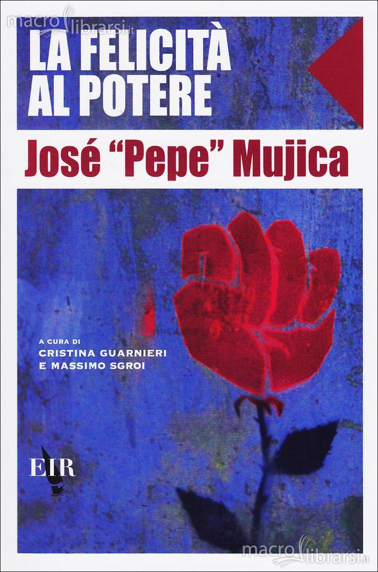 La Felicità al Potere  - Libro - José «Pepe» Mujica - ★★★★★