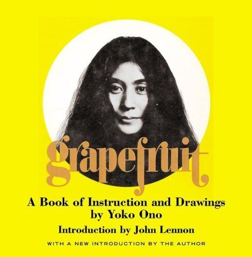 """""""Grapefruit"""" Yoko Ono's Poems, Drawings, and Instructions for Life  """"A dream you dream alone may be a dream, but a dream two people dream together is a reality."""""""