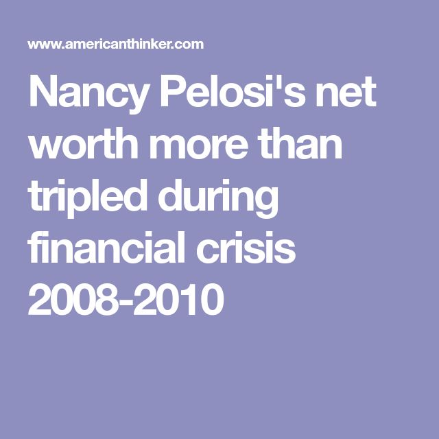 Nancy Pelosi's net worth more than tripled during financial crisis 2008-2010