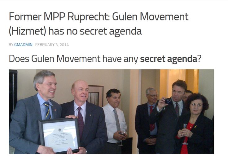 Tony Ruprecht, who served as a member of Ontario Provincial Parliament in Canada until 2011 for more than 30 years, received an award from German Government. Mr. Ruprecht commended the work of Intercultural Dialogue Institute (IDI) and the Hizmet Movement. Referring to the latest controversy in Turkey, Mr. Ruprecht stated that Hizmet Movement has chosen itself a path for the common good of humanity and it has no secret agenda.  http://gulen-movement.net