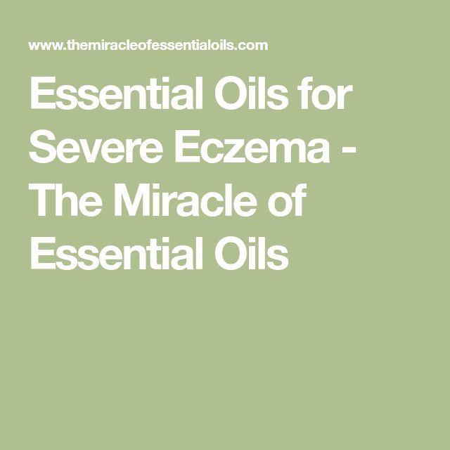 Essential Oils for Severe Eczema - The Miracle of Essential Oils