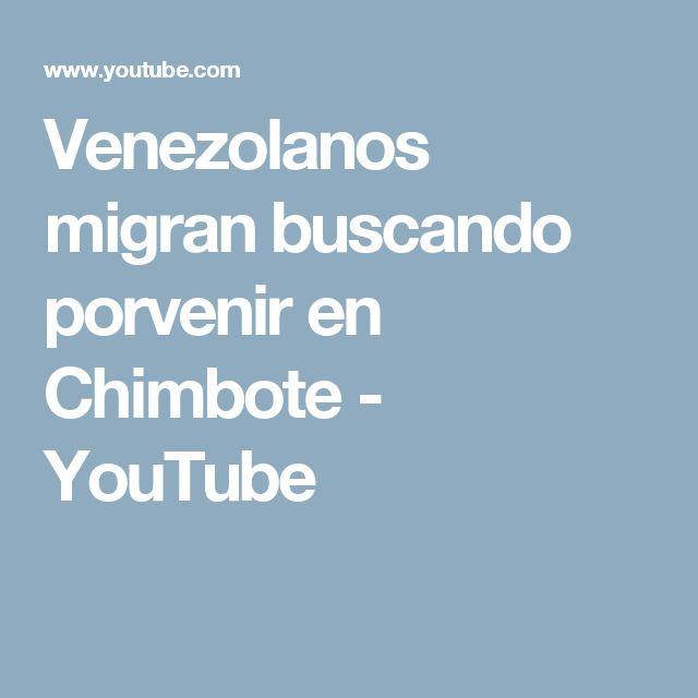 Venezolanos migran buscando porvenir en Chimbote - YouTube