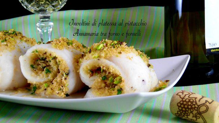 Involtini di platessa al pistacchio. Secondo piatto a base di pesce, sfizioso, semplice, veloce, ricco di Omega 3. Piace a grandi e piccini.