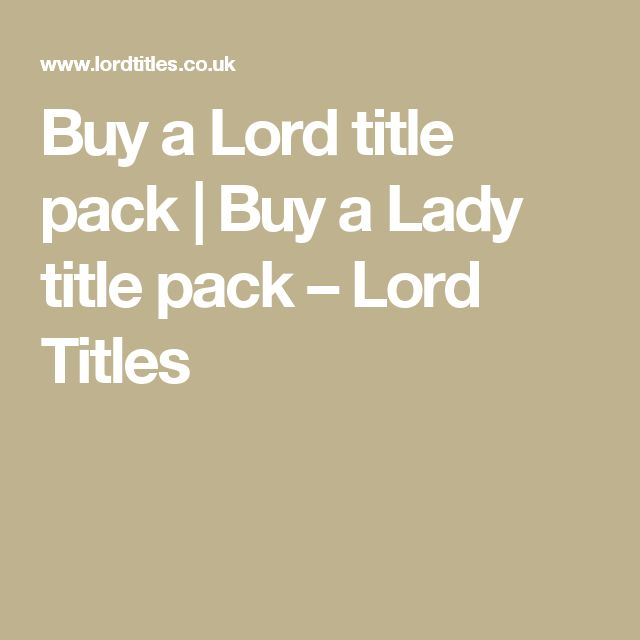 Buy a Lord title pack | Buy a Lady title pack                         – Lord Titles