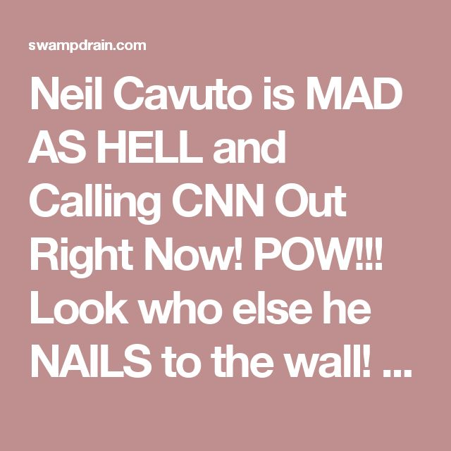 Neil Cavuto is MAD AS HELL and Calling CNN Out Right Now! POW!!! Look who else he NAILS to the wall! Awesome! • Swamp Drain